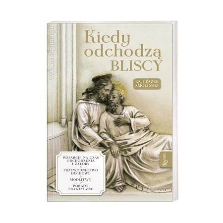 Kiedy odchodzą bliscy - ks. Leszek Smoliński : Książka