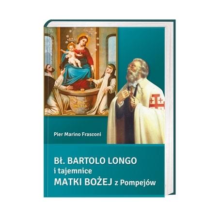 Bł. Bartolo Longo i tajemnice Matki Bożej z Pompejów - Pier Marino Frasconi : Książka