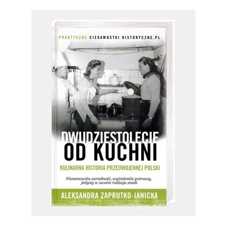 Dwudziestolecie od kuchni. Kulinarna historia przedwojennej Polski - Aleksandra Zaprutko-Janicka