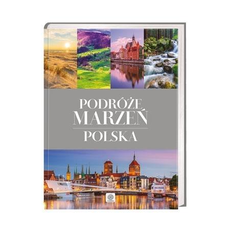 Podróże marzeń Polska. Nowe wydanie : Książka