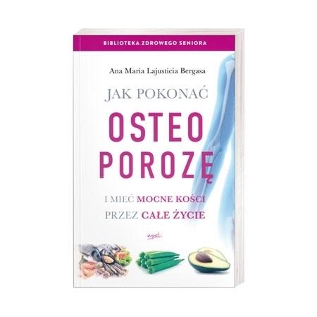 Jak pokonać osteoporozę. I mieć mocne kości przez całe życie - Ana Maria Lajusticia Bergasa : Książka
