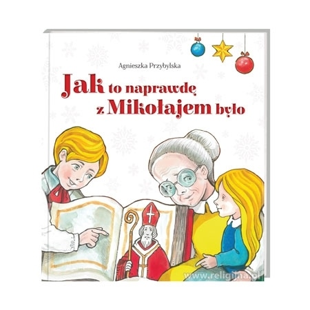 Jak to naprawdę z Mikołajem było : Książka dla dzieci