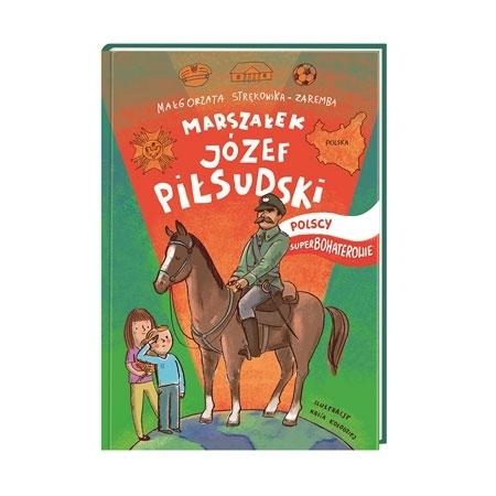 Marszałek Józef Piłsudski. Polscy superbohaterowie : Książka