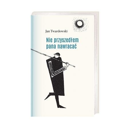 Nie przyszedłem pana nawracać - Jan Twardowski : Książka