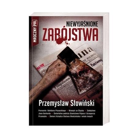Niewyjaśnione zabójstwa. Mroczny PRL - Przemysław Słowiński : Książka