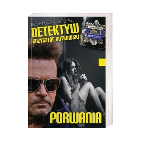 Detektyw Krzysztof Rutkowski.  Porwania - Roman Mańka, Łukasz Ziaja : Książka