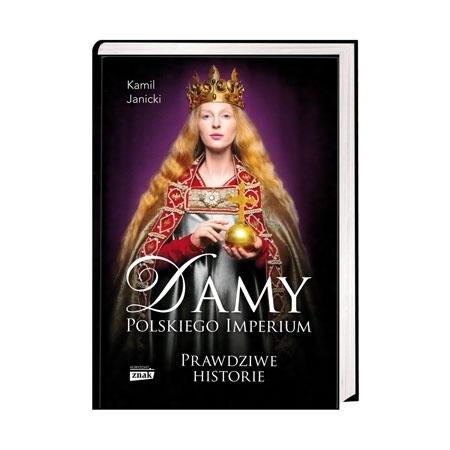 Damy polskiego imperium. Prawdziwe historie - Kamil Janicki : Historia Polski