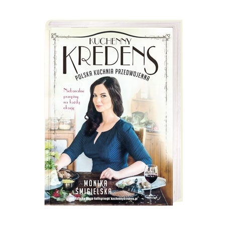Kuchenny kredens. Polska kuchnia przedwojenna - Monika Śmigielska : Książka