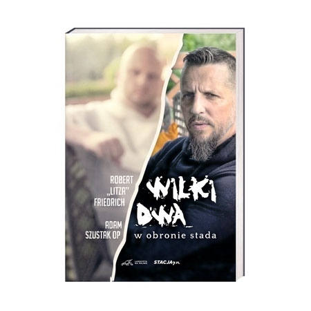 "Wilki dwa. W obronie stada - Robert ""Litza"" Friedrich, Adam Szustak OP : Książka"
