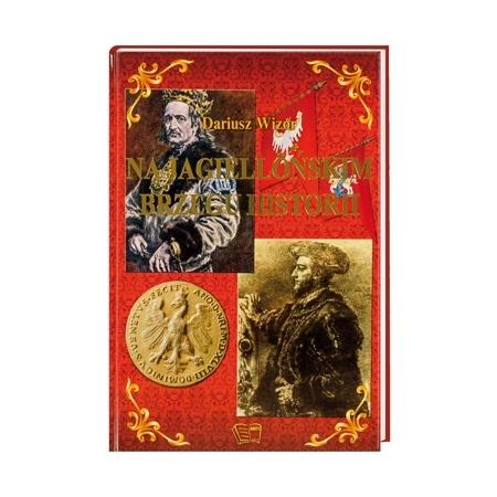 Na jagiellońskim brzegu historii - Dariusz Wizor : Książka
