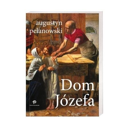 Dom Józefa - Augustyn Pelanowski : Książka