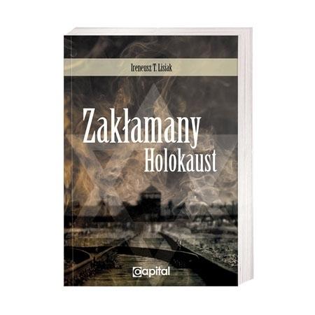Zakłamany Holokaust - Ireneusz Lisiak