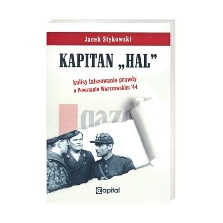 """Kapitan """"Hal"""". Kulisy fałszowania prawdy o Powstaniu Warszawskim '44 - Jacek Stykowski"""