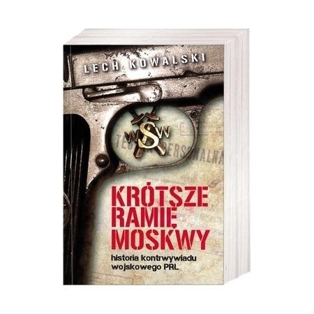Krótsze ramię Moskwy. Historia kontrwywiadu wojskowego PRL - Lech Kowalski : Historia Polski