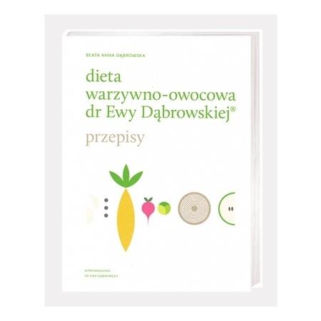 Dieta warzywno-owocowa dr Ewy Dąbrowskiej. Przepisy - Beata Anna Dąbrowska : Poradnik