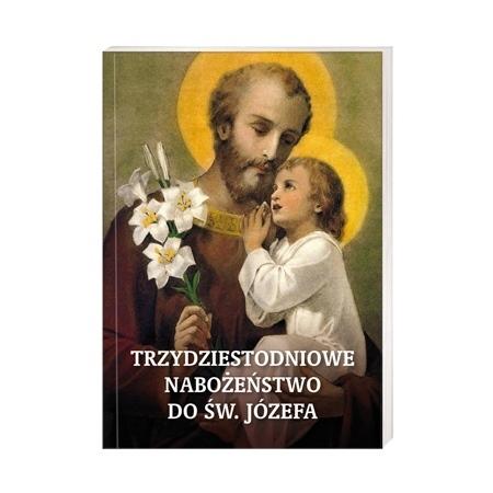 Trzydziestodniowe nabożeństwo do Św. Józefa : Modlitewnik