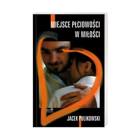 Miejsce płciowości w miłości - Jacek Pulikowski : Poradnik