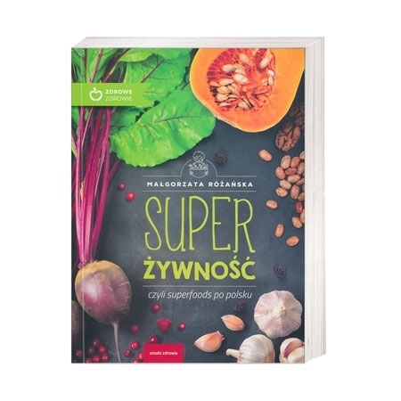 Super żywność. Czyli superfoods po polsku - Małgorzata Różańska : Poradnik