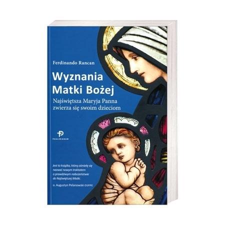 Wyznania Matki Bożej. Najświętsza Maryja Panna zwierza się swoim dzieciom - Ferdinando Rancan : Książka