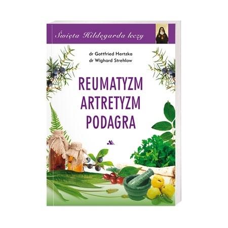 Reumatyzm, artretyzm, podagra. Święta Hildegarda leczy, cz. 5 - dr Gottfried Hertzka, dr Wighard Strehlow : Poradnik