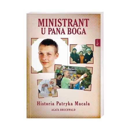 Ministrant u Pana Boga. Historia Patryka Macala -  Agata Bruchwald : Książka