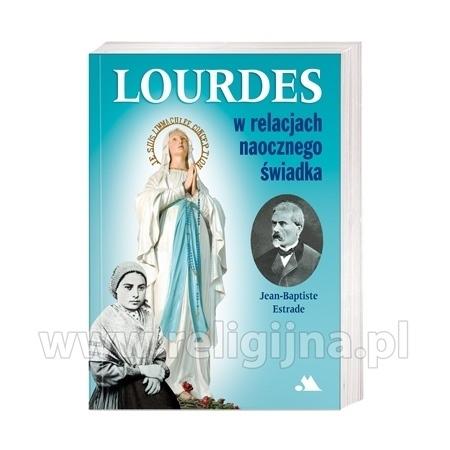 Lourdes w relacjach naocznego świadka - Jean-Baptiste Estrade : Świadectwo