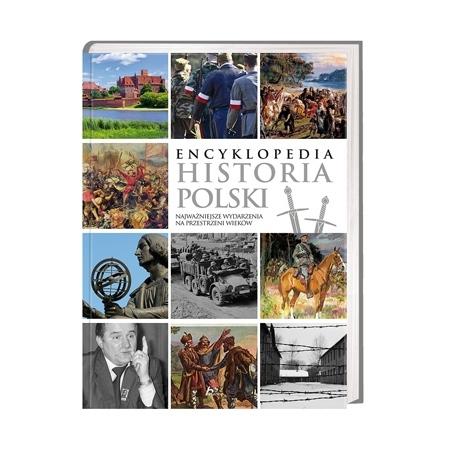 Encyklopedia. Historia Polski. Najważniejsze wydarzenia na przestrzeni wieków (wyd. nowe)