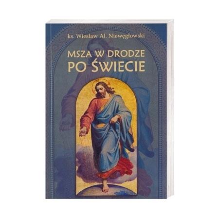 Msza w drodze po świecie - ks. Wiesław Al. Niewęgłowski : Książka