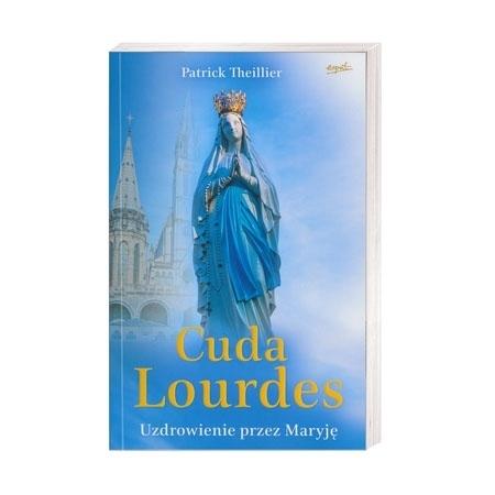 Cuda Lourdes. Uzdrowienie przez Maryję - Patrick Theillier : Książka