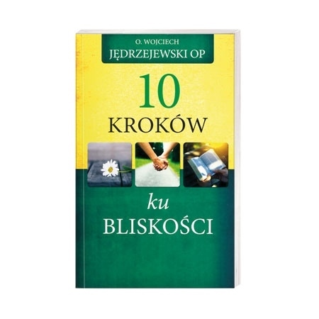 10 kroków ku bliskości - O. Wojciech Jędrzejewski OP : Książka