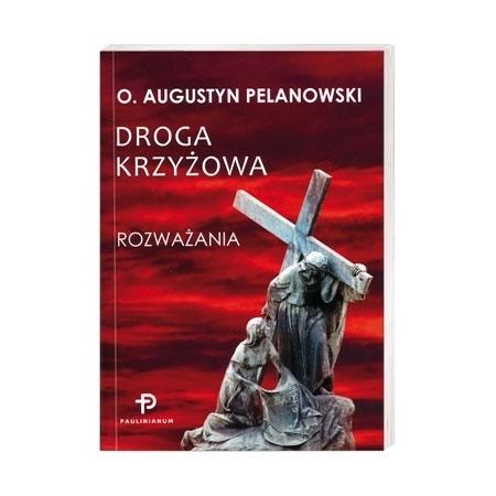 Droga krzyżowa. Rozważania - O. Augustyn Pelanowski : Książka
