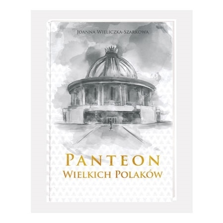 Panteon Wielkich Polaków - Joanna Wieliczka-Szarkowa : Książka