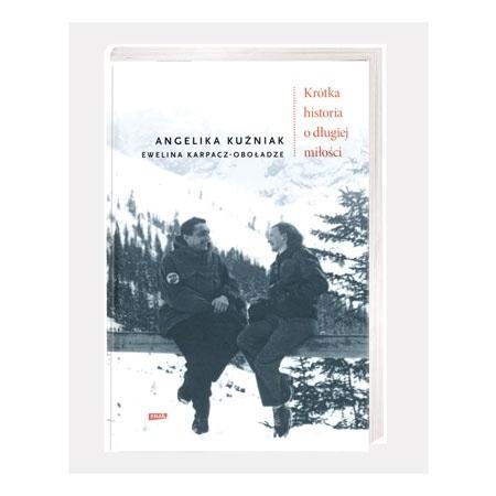 Krótka historia o długiej miłości - Angelika Kuźniak, Ewelina Karpacz-Oboładze : Książka