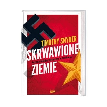 Skrwawione ziemie. Europa między Hitlerem a Stalinem. Nowe wydanie - Timothy Snyder : Książka