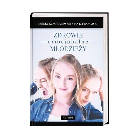 Zdrowie emocjonalne młodzieży - Ireneusz Kowalewski, Jan L. Franczyk