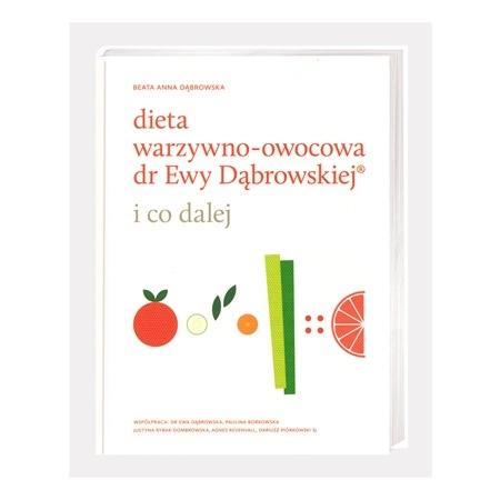 Dieta warzywno-owocowa dr Ewy Dąbrowskiej. I co dalej - Beata Anna Dąbrowska : Poradnik