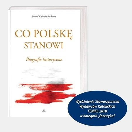 Wyróżnienie Stowarzyszenia Wydawców Katolickich FENIKS 2018 - Co Polskę stanowi. Biografie historyczne - Joanna Wieliczka-Szakowa