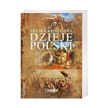Dzieje Polski. Od początku Piastów do III rozbioru Polski - Feliks Koneczny : Książka