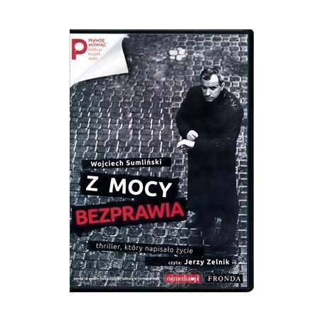 Z mocy bezprawia. Audiobook - Wojciech Sumliński
