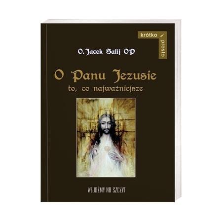 O Panu Jezusie to, co najważniejsze - O. Jacek Salij OP : Książka