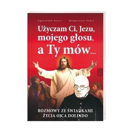 Użyczam Ci, Jezu, mojego głosu, a Ty mów... Rozmowy ze świadkami życia ojca Dolindo - Agnieszka Gracz, Małgorzata Pabis