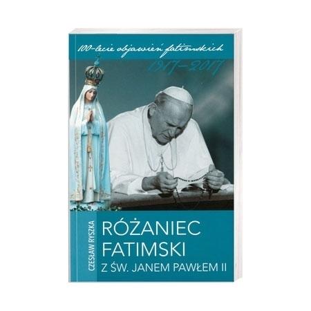 Różaniec Fatimski z św. Janem Pawłem II - Czesław Ryszka : 100-lecie objawień fatimskich