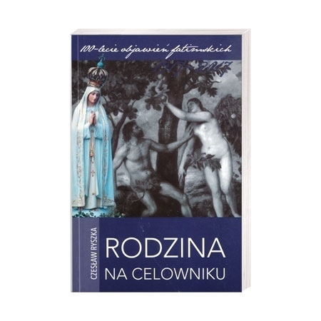 Rodzina na celowniku - Czesław Ryszka : 100-lecie objawień fatimskich