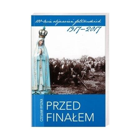 Przed finałem - Czesław Ryszka : 100-lecie objawień fatimskich