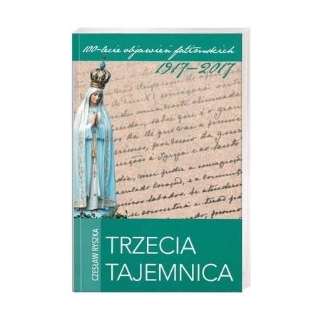 Trzecia tajemnica - Czesław Ryszka : 100-lecie objawień fatimskich