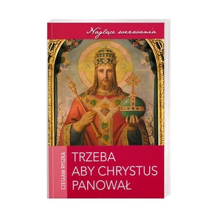 Trzeba aby Chrystus Panował - Czesław Ryszka : Książka