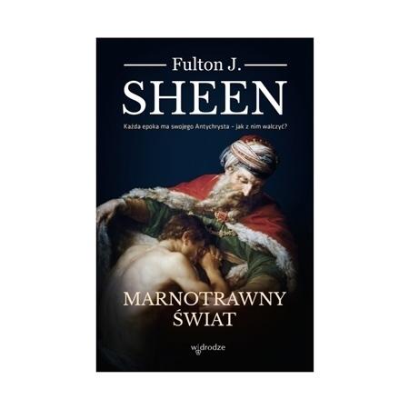 Marnotrawny świat - Fulton J. Sheen : Poradnik duchowy