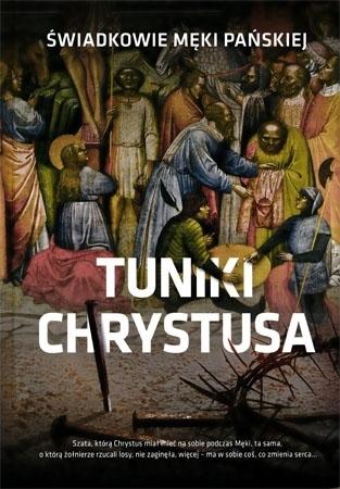 Tuniki Chrystusa. Świadkowie Męki Pańskiej : Album