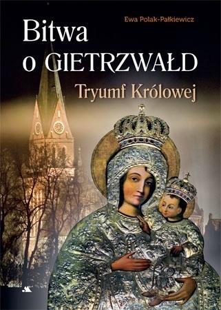 Bitwa o Gietrzwałd. Tryumf Królowej - Ewa Polak-Pałkiewicz : Książka