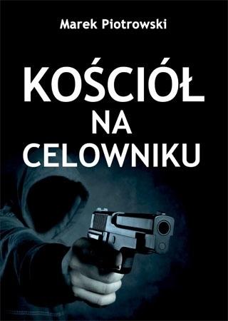 Kościół na celowniku - Marek Piotrowski : Książka